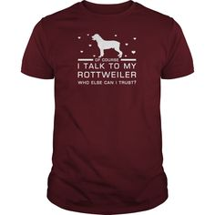 Of Course I Talk To My Rottweiler Who Else Can I Trust Tee LIMTED EDITION #gift #ideas #Popular #Everything #Videos #Shop #Animals #pets #Architecture #Art #Cars #motorcycles #Celebrities #DIY #crafts #Design #Education #Entertainment #Food #drink #Gardening #Geek #Hair #beauty #Health #fitness #History #Holidays #events #Home decor #Humor #Illustrations #posters #Kids #parenting #Men #Outdoors #Photography #Products #Quotes #Science #nature #Sports #Tattoos #Technology #Travel #Weddings…