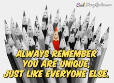 Always remember you're unique, just like everyone else. #coolfunnyquotes