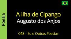 Poesia - Sanderlei Silveira: Augusto dos Anjos - 048 - A ilha de Cipango