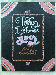 Today I choose joy...and chocolate // 11x14 by Kendraspondence