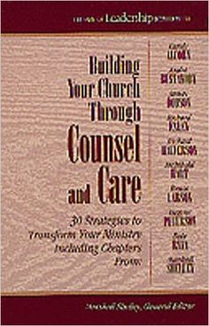Building Your Church Through Counsel and Care: 30 Strategies to Transform Your Ministry (Library of Leadership Development) (Book 3):…