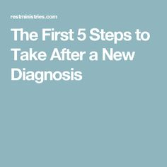 The First 5 Steps to Take After a New Diagnosis