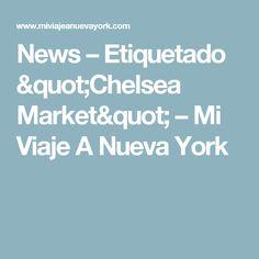 """News – Etiquetado """"Chelsea Market"""" – Mi Viaje A Nueva York"""