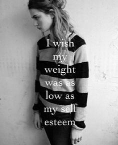 I wish my weight was as low as my self esteem #depression #quote