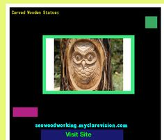Carved Wooden Statues 101517 - Woodworking Plans and Projects!