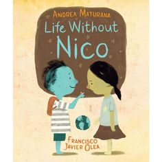 Life Without Nico by Andrea Maturana, illustrated by Francisco Javier Olea. Kids Can Press, 2016.