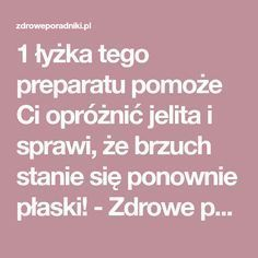 1 łyżka tego preparatu pomoże Ci opróżnić jelita i sprawi, że brzuch stanie się ponownie płaski! - Zdrowe poradniki Health Coach, Health Diet, Herbal Remedies, Natural Remedies, Fitness Diet, Health Fitness, Beauty Recipe, Natural Medicine, Detox Drinks