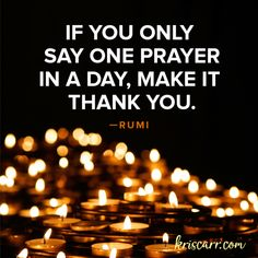 If you only say one prayer in a day, make it thank you. -Rumi Quote #quote #quoteoftheday #inspiration #gratitude