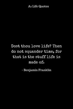 Dost thou love life? Then do not squander time, for that is the stuff life is made of. Hurt Quotes, Love Quotes, Life Hurts, Happy Life Quotes, Quote Board, Benjamin Franklin, Life Images, Love Life, Positive Quotes
