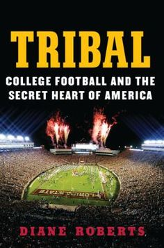 Tribal : college football and the secret heart of America