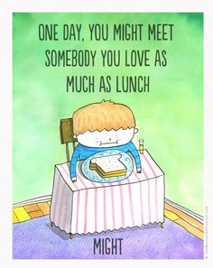 "in my case it would be ""somebody I'll love as much as breakfast"""