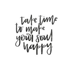 Take Time to Make Your Soul Happy - Joy By Jess - Take some time to relax and recharge this Sunday. Time To Relax Quotes, Me Time Quotes, Words Quotes, Quotes To Live By, Sayings, Bath Quotes, Yoga Quotes, Daily Quotes, Life Quotes