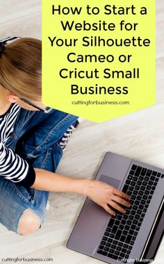 How to Start a Website for Your Silhouette Cameo or Cricut Business - by cuttingforbusiness.com
