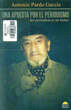 Título: Una apuesta por el periodismo / Autor: Pardo García, A. / Ubicación: Biblioteca FCCTP - USMP 1er Piso / Código: 070.4/P26A