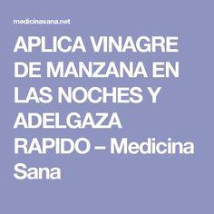 APLICA VINAGRE DE MANZANA EN LAS NOCHES Y ADELGAZA RAPIDO – Medicina Sana