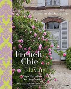French Chic Living: Simple Ways to Make Your Home Beautiful: Florence de Dampierre, Tim Street-Porter: 9780847846375: Amazon.com: Books