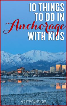 Planning a family trip to Anchorage, Alaska? Get great tips and ideas for things to do with the kids with Scary Mommy's travel guide! summer | spring break | vacation | parenting advice