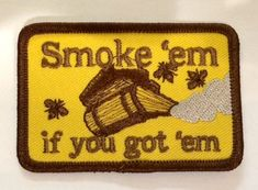 Smoke 'em if you got 'em Embroidered Patch