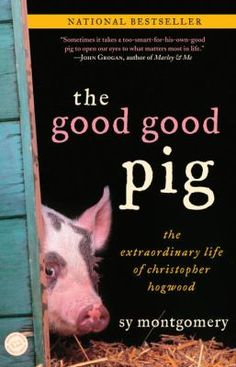 The Good Good Pig: The Extraordinary Life of Christopher Hogwood by Sy Montgomery