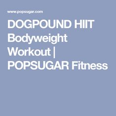 DOGPOUND HIIT Bodyweight Workout | POPSUGAR Fitness