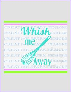 Whisk Me Away-- Kitsch-en Collection SVG image for Die Cutting machines or clip art, Humorous Food, Kitchen crafts and decor by CreativeSparkDesigns on Etsy
