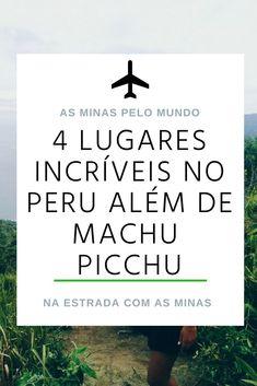 Quando pensamos em Peru, a primeira coisa que nos vem à cabeça é Machu Picchu, mas já parou para pensar que podem haver outras coisas incríveis para ver por lá? Confira essa lista de 4 lugares para conhecer além de Machu Picchu. Machu Picchu, Peru Travel, Travel List, I Want To Travel, Where To Go, Trip Planning, The Good Place, Travel Inspiration, Life Is Good
