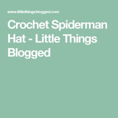 Crochet Spiderman Hat - Little Things Blogged