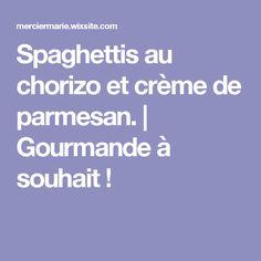 Spaghettis au chorizo et crème de parmesan.   Gourmande à souhait !
