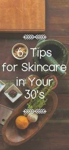 6 great tips for skin care in your 30's!