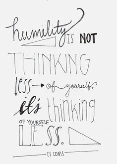 #humility is not #thinking less of your self it's thinking of #yourself #less #LetsGetWordy