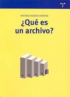 ¿Qué es un archivo? / Antonia Heredia Herrera