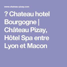 → Chateau hotel Bourgogne | Château Pizay, Hôtel Spa entre Lyon et Macon