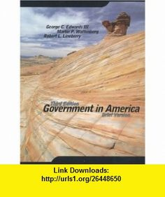 Government in America People, Politics, and Policy (9780673980885) George C., Iii Edwards, Martin P. Wattenberg, Robert L. Lineberry, Robert L.  Government in America Lineberry, George C. Edwards , ISBN-10: 067398088X  , ISBN-13: 978-0673980885 ,  , tutorials , pdf , ebook , torrent , downloads , rapidshare , filesonic , hotfile , megaupload , fileserve