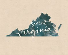 Thanks to the Rolling Stones for such an appropriate description of Virginia...Sweet! Hand-lettered quote on blue green state of VA. This print