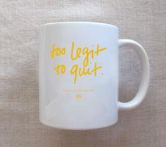 Too Legit Coffee Mug haha ✌️