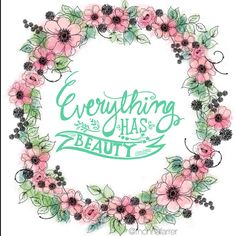 Great Quote - Everything Has Beauty