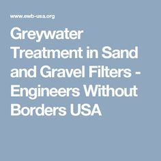 Greywater Treatment in Sand and Gravel Filters - Engineers Without Borders USA