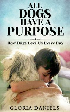 All Dogs Have a Purpose: How Dogs Love us Every Day (Exploring the Animal Kingdom) by Gloria Daniels, http://www.amazon.com/dp/B00I43Y8ZS/ref=cm_sw_r_pi_dp_.1Ywtb1GYS782