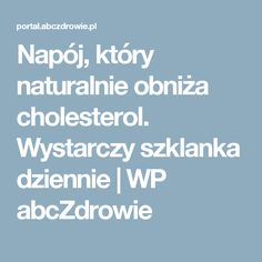 Napój, który naturalnie obniża cholesterol. Wystarczy szklanka dziennie | WP abcZdrowie