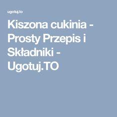 Kiszona cukinia - Prosty Przepis i Składniki - Ugotuj.TO
