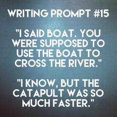 'Now how are we suppose to get back?' He scratched his head 'we use a boat' I looked at him as my eye twitched 'you didn't bring one dumbass!' He chucked nervously 'Oh' I ran my hand over my face 'Oh my God. They teamed me up with a complete nut job' Book Writing Tips, Creative Writing Prompts, Writing Quotes, Writing Help, Writing Ideas, Dialogue Prompts, Story Prompts, Writing Promts, Writing Challenge