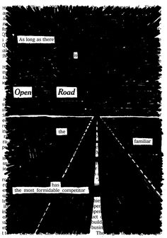 As long as there is open road, the familiar has the most formidable competitor. Open Roadby Austin Kleon via here we collide