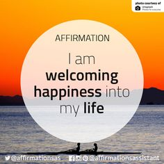 "Affirmation: ""I am welcoming happiness into my life."""