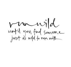 Run wild until you find someone just as wild to run with