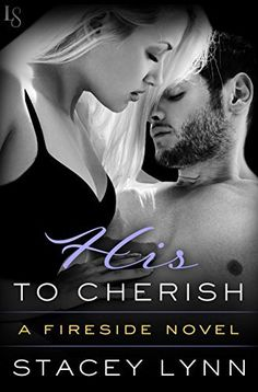 His to Cherish by Stacey Lynn Series: Fireside #3 Publication Date: November 15th, 2016 Genre: Contemporary Romance Publisher: Loveswept Synopsis: Can two hearts entwined by hardship move on to for…