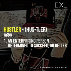 Hustler:  an enterprising person determined to succeed; go getter