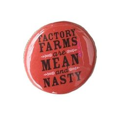 Herbivore 'Factory Farms Are Mean And Nasty' Button - 1""
