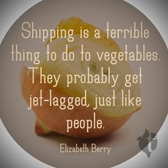 """Shipping is a terrible thing to do to vegetables."" Eat Local"