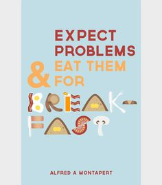 """Expect problems and eat them for breakfast"" - Alfred A. Montapert."