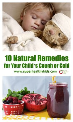 10 Natural Remedies for Your Child's Cough or Cold. Kids have a cough or cold? Try one of these remedies. www.superhealthykids.com/10-natural-remedies-childs-cough-cold